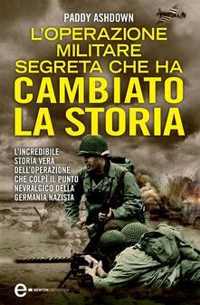 L' operazione militare segreta che ha cambiato la storia - Paddy Ashdown,N. Giugliano - ebook
