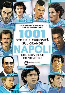 1001 storie e curiosità sul grande Napoli che dovresti conoscere - Giampaolo Materazzo,Dario Sarnataro - ebook