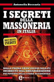 I segreti della massoneria in Italia. Dalla prima Gran Loggia alla P2: inchiesta sull'organizzazione occulta più potente della storia occidentale - Antonella Beccaria - ebook
