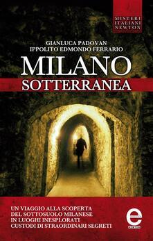 Milano sotterranea. Misteri e segreti - Ippolito Edmondo Ferrario,Gianluca Padovan - ebook