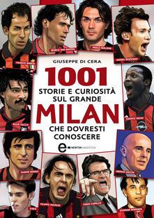 1001 storie e curiosità sul grande Milan che dovresti conoscere - T. Bires,Fabio Piacentini,Giuseppe Di Cera - ebook