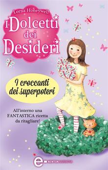 I dolcetti dei desideri. I croccanti dei superpoteri - G. Del Duca,Lorna Honeywell - ebook