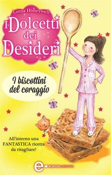I biscottini del coraggio. I dolcetti dei desideri. Vol. 4 - Lorna Honeywell,G. Del Duca - ebook
