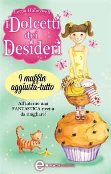 I dolcetti dei desideri. I muffin aggiusta-tutto - G. Del Duca,Lorna Honeywell - ebook