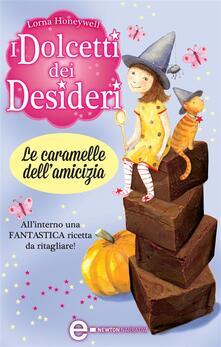 I dolcetti dei desideri. Le caramelle dell'amicizia - G. Del Duca,Lorna Honeywell - ebook