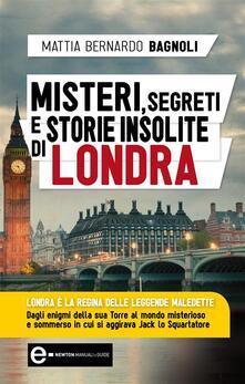 Misteri, segreti e storie insolite di Londra - Mattia Bernardo Bagnoli - ebook