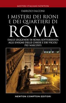 Misteri e segreti dei rioni e dei quartieri di Roma - Fabrizio Falconi - ebook