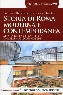 Storia di Roma moderna e contemporanea - Giovanni Di Benedetto,Claudio Rendina - copertina