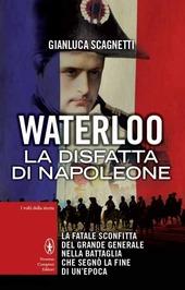 Waterloo. La disfatta di Napoleone