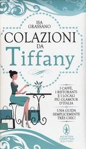Colazioni da Tiffany. I caffè, i ristoranti e i locali più glamour d'Italia