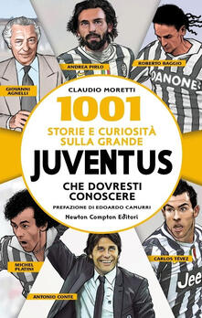 1001 storie e curiosità sulla grande Juventus che dovresti conoscere - Claudio Moretti - copertina