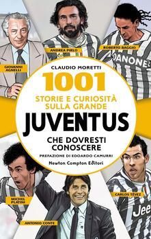 1001 storie e curiosità sulla grande Juventus che dovresti conoscere - Claudio Moretti - ebook