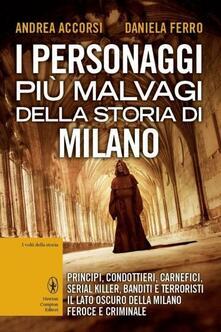 I personaggi più malvagi della storia di Milano - Andrea Accorsi,Daniela Ferro - copertina