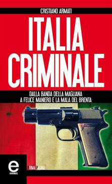 Italia criminale. Dalla banda della Magliana a Felice Maniero e la mala del Brenta - Cristiano Armati - ebook