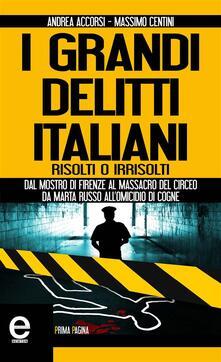 I grandi delitti italiani risolti o irrisolti - Andrea Accorsi,Massimo Centini - ebook