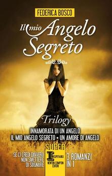 Il mio angelo segreto. Trilogy: Innamorata di un angelo-Il mio angelo segreto-Un amore di angelo - Federica Bosco - copertina