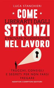 Come liberarti dagli stronzi e trovare soddisfazione nel lavoro - Luca Stanchieri - ebook
