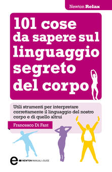 101 cose da sapere sul linguaggio segreto del corpo - Francesco Di Fant - ebook