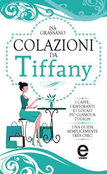 Colazioni da Tiffany. I caffè, i ristoranti e i locali più glamour d'Italia - Isa Grassano - ebook
