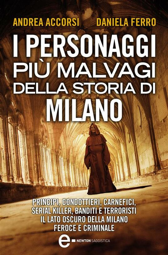 I personaggi più malvagi della storia di Milano - Andrea Accorsi,Daniela Ferro - ebook