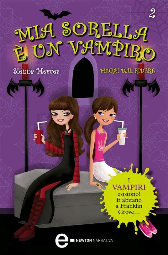 Morsi dal ridere. Mia sorella è un vampiro. Vol. 2 - Sienna Mercer,Anna Rizzi - ebook