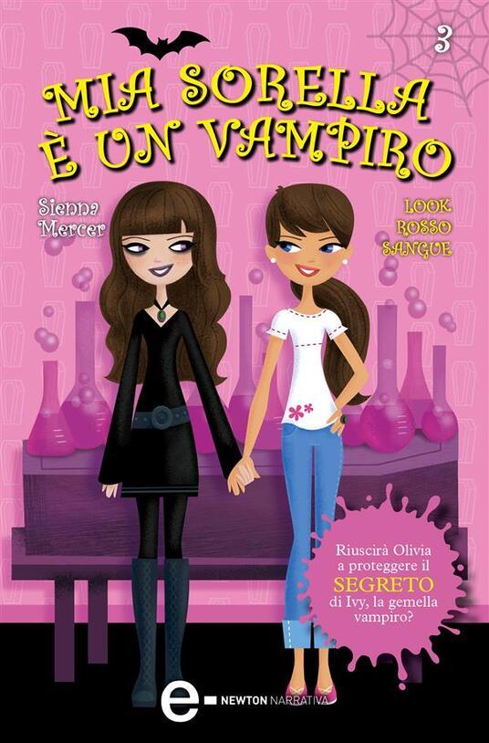 Look rosso sangue. Mia sorella è un vampiro. Vol. 3 - Sienna Mercer,Anna Rizzi - ebook