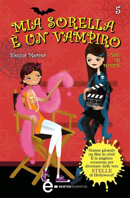 Ciak si morde. Mia sorella è un vampiro. Vol. 5 - Sienna Mercer,Anna Rizzi - ebook