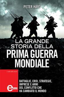 La grande storia della Prima guerra mondiale - Peter Hart,Sara Crimi,Laura Tasso - ebook
