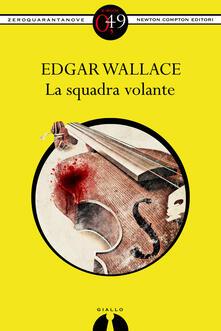 La squadra volante - Edgar Wallace - ebook