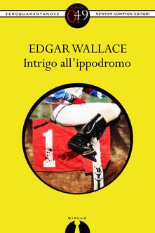 Intrigo all'ippodromo - Edgar Wallace - ebook