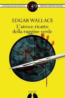 L' atroce ricatto della ruggine verde - Edgar Wallace - ebook