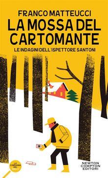 La mossa del cartomante. Le indagini dell'ispettore Santoni - Franco Matteucci - ebook