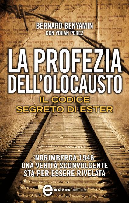 La profezia dell'Olocausto. Il codice segreto di Ester - A. Mulas,Bernard Benyamin,Yohan Perez - ebook