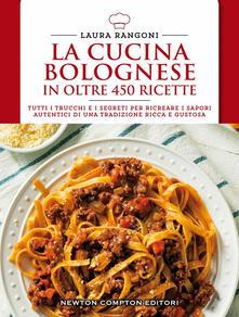 La cucina bolognese in oltre 450 ricette - Laura Rangoni - copertina