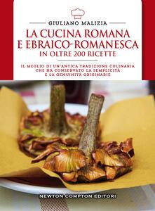 La cucina romana e ebraico romanesca in oltre 200 ricette - Giuliano Malizia - copertina