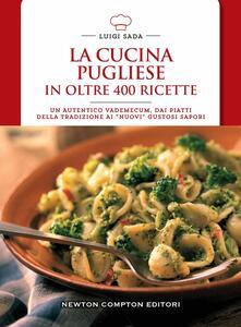 La cucina pugliese in oltre 400 ricette - Luigi Sada - copertina