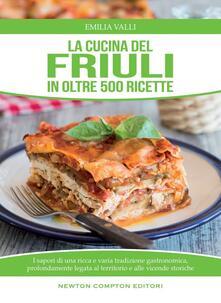 La cucina del Friuli in oltre 500 ricette - Emilia Valli - copertina