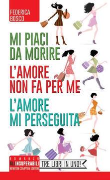 Mi piaci da morire-L'amore non fa per me-L'amore mi perseguita - Federica Bosco - copertina