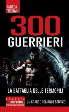300 guerrieri. La battaglia delle Termopili - Andrea Frediani - copertina