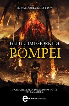 Gli ultimi giorni di Pompei. Ediz. integrale - Edward Bulwer Lytton - ebook