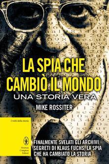 La spia che cambiò il mondo - Mike Rossiter,D. Ballarini - ebook