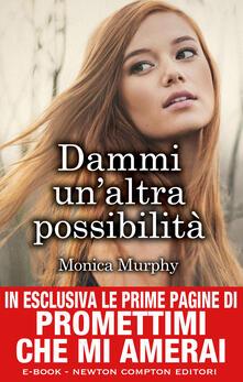 Dammi un'altra possibilità. One week girlfriend series - Monica Murphy,A. Peretti - ebook