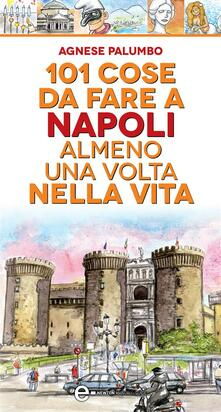 101 cose da fare a Napoli almeno una volta nella vita - Agnese Palumbo,Thomas Bires - ebook