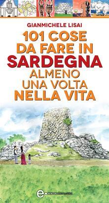 101 cose da fare in Sardegna almeno una volta nella vita - Gianmichele Lisai,T. Bires - ebook