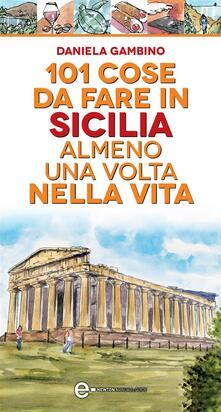 101 cose da fare in Sicilia almeno una volta nella vita - Daniela Gambino,Thomas Bires,Antonio Bruno - ebook
