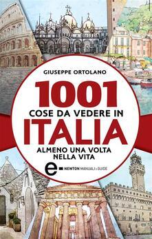 1001 cose da vedere in Italia almeno una volta nella vita - Giuseppe Ortolano,A. Bruno,E. Tanzillo - ebook