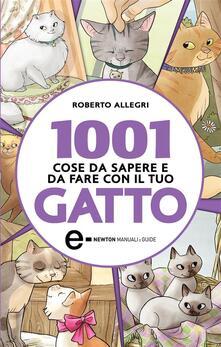1001 cose da sapere e da fare con il tuo gatto - Arianna Robustelli,Roberto Allegri - ebook