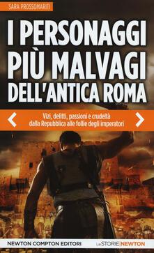 I personaggi più malvagi dell'antica Roma - Sara Prossomariti - copertina