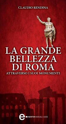 La grande bellezza di Roma attraverso i suoi monumenti - Claudio Rendina - ebook