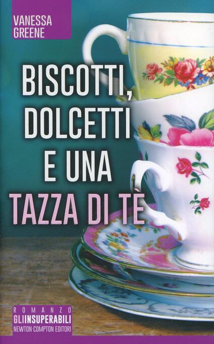 Biscotti, dolcetti e una tazza di tè - Vanessa Greene - copertina